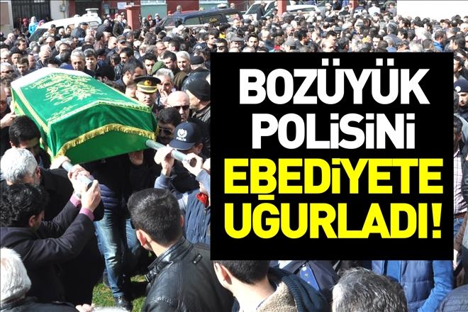 BOZÜYÜK POLİSİNİ SON YOLCULUĞUNA UĞURLADI