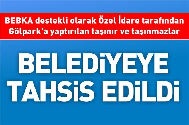 BELEDİYEYE TAHSİS EDİLDİ