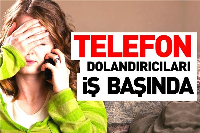 TELEFON DOLANDIRICILARI İŞ BAŞINDA