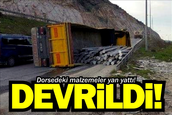 TIR DEVRİLDİ
