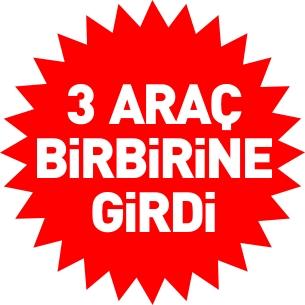 3 ARAÇ BİRBİRİNE GİRDİ