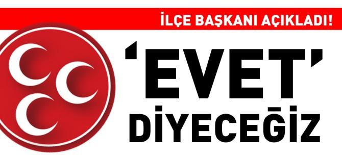 """""""EVET"""" DİYECEĞİZ"""