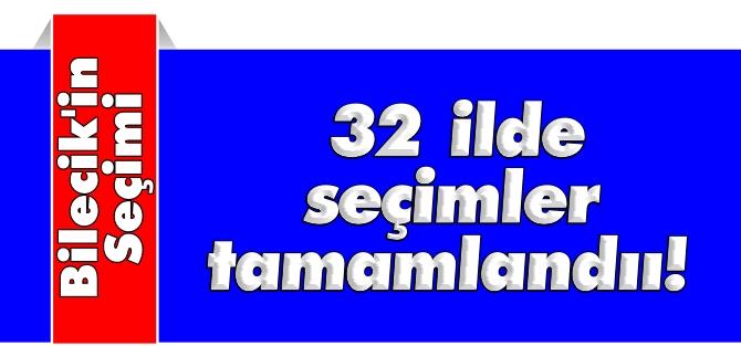 32 İLDE SEÇİMLER TAMAMLANDI