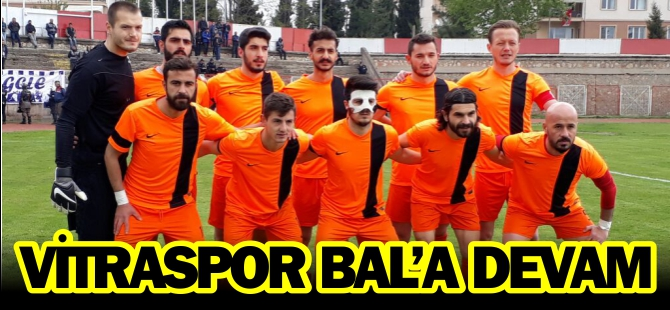 VİTRASPOR BAL'A DEVAM