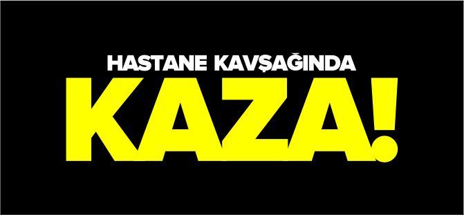 HASTANE KAVŞAĞINDA KAZA!