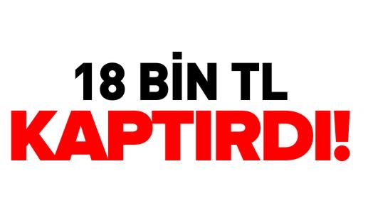 18 BİN TL KAPTIRDI!
