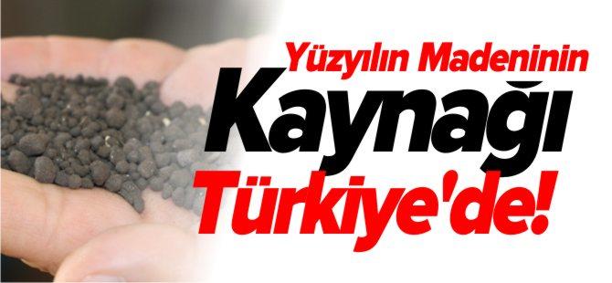 YÜZYILIN MADENİNİN KAYNAĞI TÜRKİYE'DE !