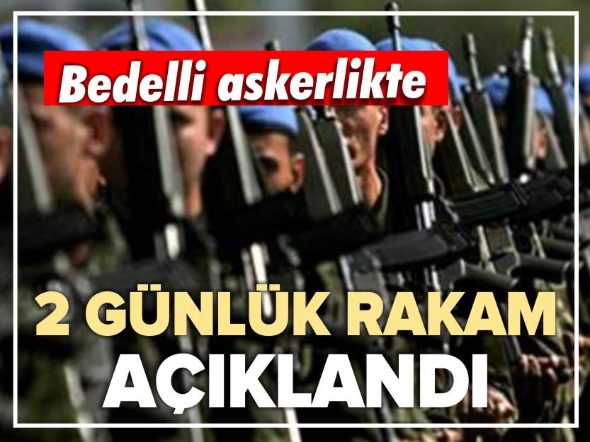 BEDELLİ ASKERLİKTE 2 GÜNLÜK RAKAM AÇIKLANDI