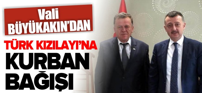 VALİ BÜYÜKAKIN'DAN TÜRK KIZILAYI'NA KURBAN BAĞIŞI
