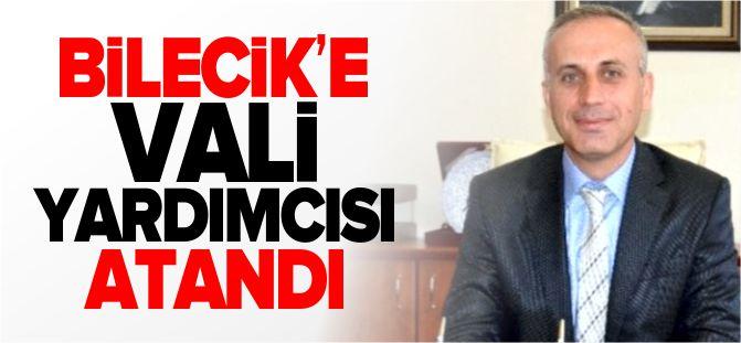 BİLECİK'E VALİ YARDIMCISI ATANDI