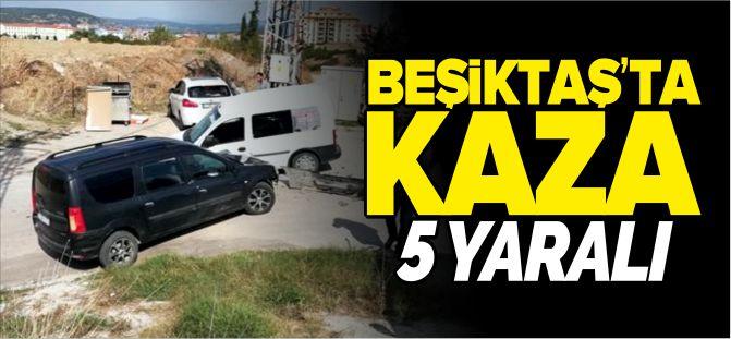 BEŞİKTAŞ'TA KAZA 5 YARALI