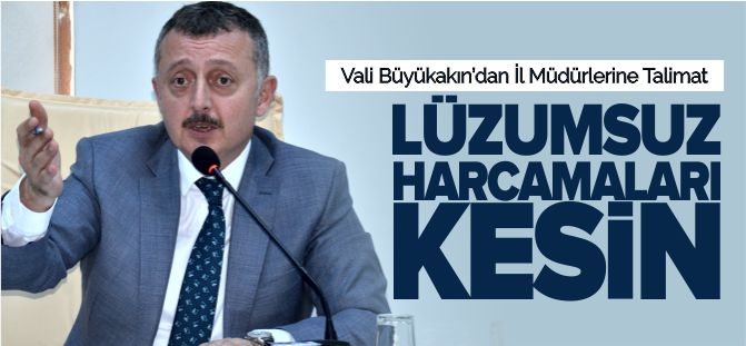 'LÜZUMSUZ HARCAMALARI KESİN'