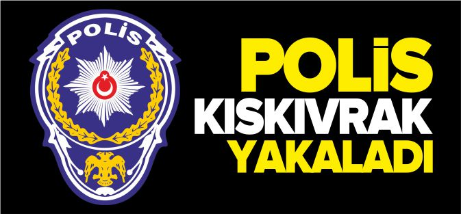 POLİS KISKIVRAK YAKALADI