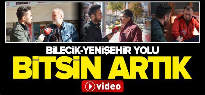 'BİLECİK-YENİŞEHİR YOLU ARTIK BİTSİN'