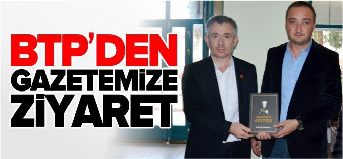 BTP'DEN GAZETEMİZE ZİYARET