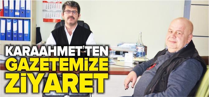 KARAAHMET'TEN GAZETEMİZE ZİYARET