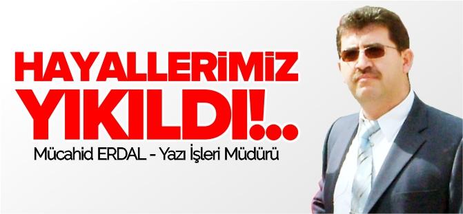 HAYALLERİMİZ YIKILDI!..