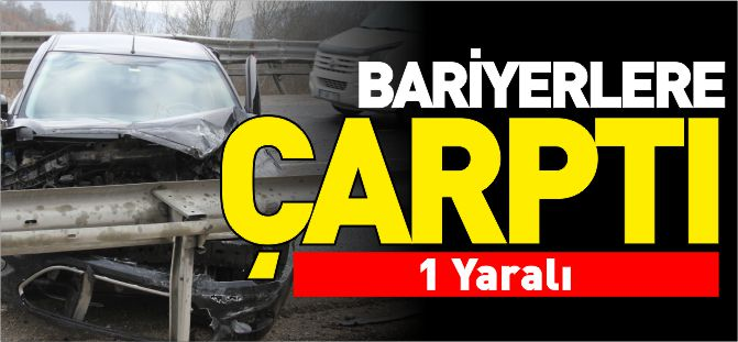 BARİYERLERE ÇARPTI !