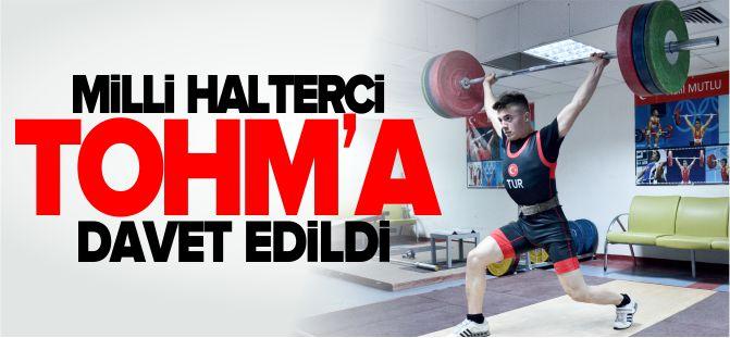 MİLLİ HALTERCİ TOHM'A DAVET EDİLDİ