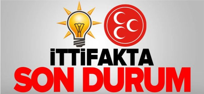 İTTİFAKTA SON DURUM!