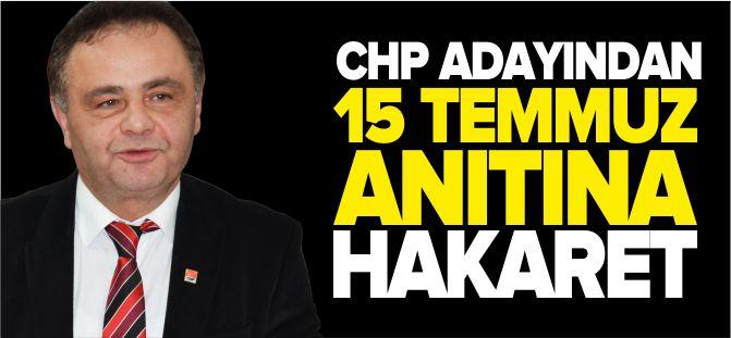 CHP ADAYINDAN 15 TEMMUZ ANITINA HAKARET