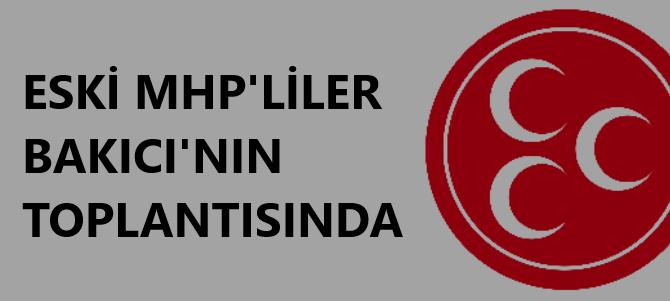 ESKİ MHP'LİLER BAKICI'NIN TOPLANTISINDA
