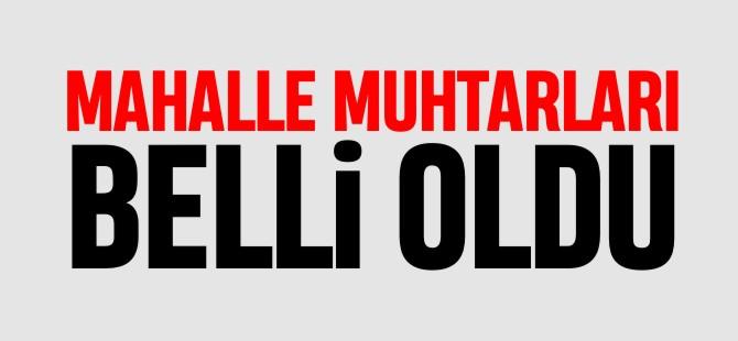 MAHALLE MUHTARLARI BELLİ OLDU