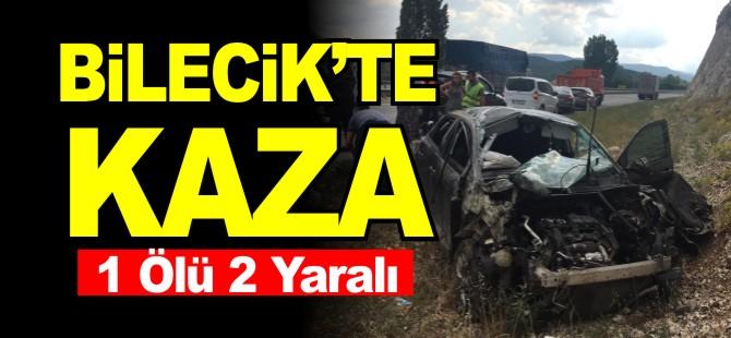 BİLECİK'TE KAZA 1 ÖLÜ 2 YARALI !