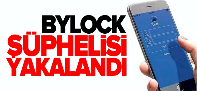 BYLOCK ŞÜPHELİSİ YAKALANDI!