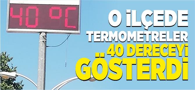 O İLÇEDE TERMOMETRELER 40 DERECEYİ GÖSTERDİ