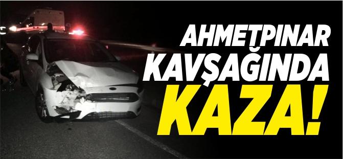AHMETPINAR KAVŞAĞINDA KAZA!