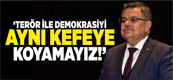 'TERÖR İLE DEMOKRASİYİ AYNI KEFEYE KOYAMAYIZ'