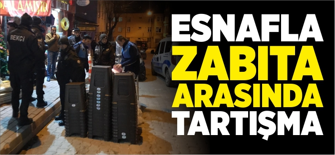 ESNAFLA ZABITA ARASINDA TARTIŞMA