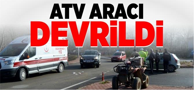 ATV ARACI DEVRİLDİ!