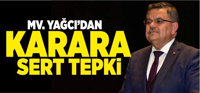 MV. YAĞCI'DAN KARARA SERT TEPKİ!