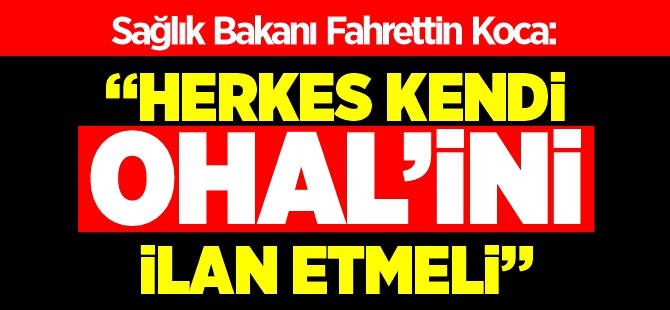 HERKES KENDİ OHAL'İNİ İLAN ETMELİ