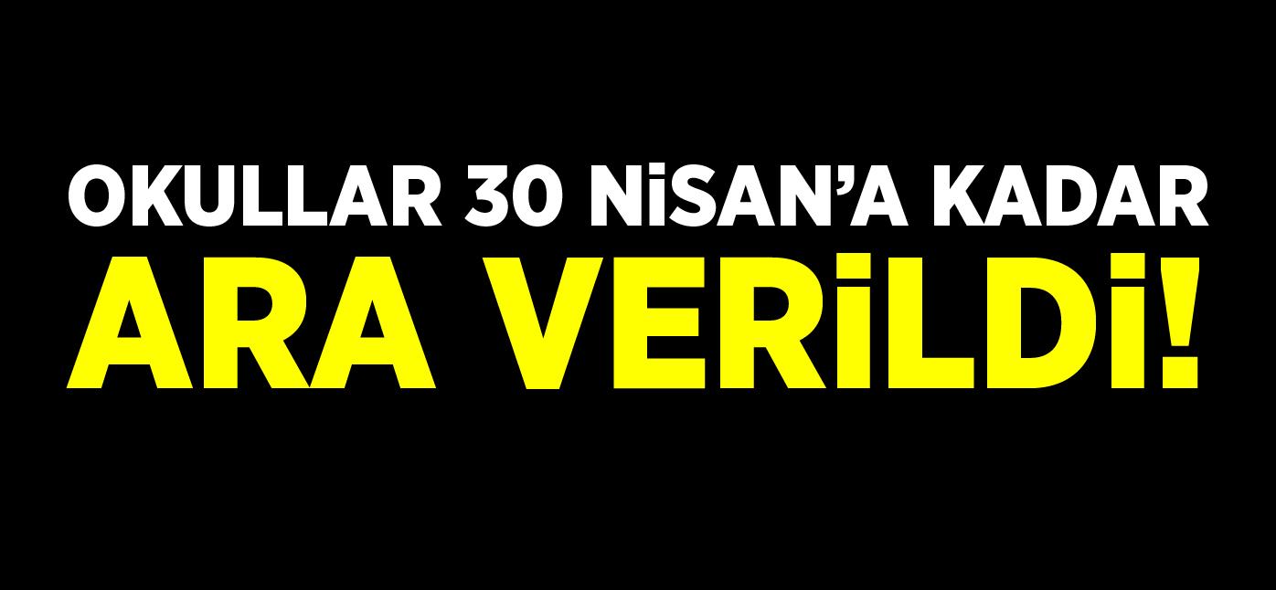 OKULLAR 30 NİSAN'A KADAR ARA VERİLDİ!