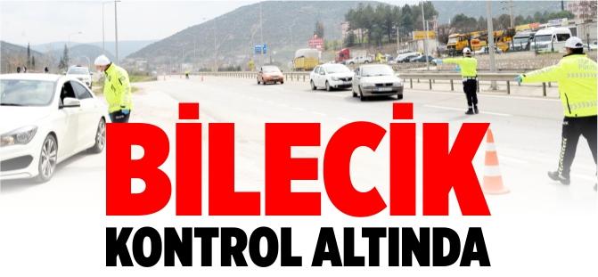 BİLECİK KONTROL ALTINDA