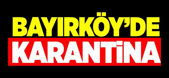 BAYIRKÖY'DE KARANTİNA