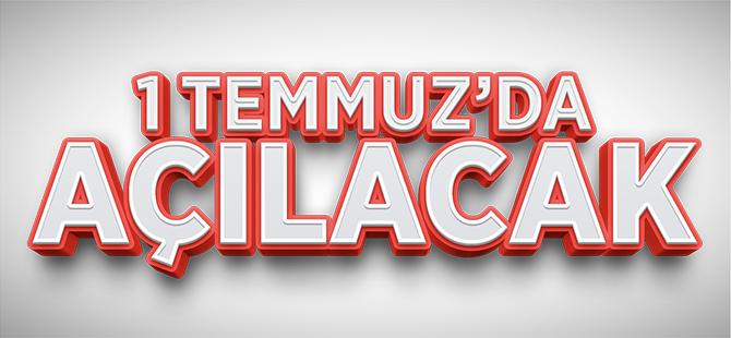 1 TEMMUZ'DA AÇILACAK!