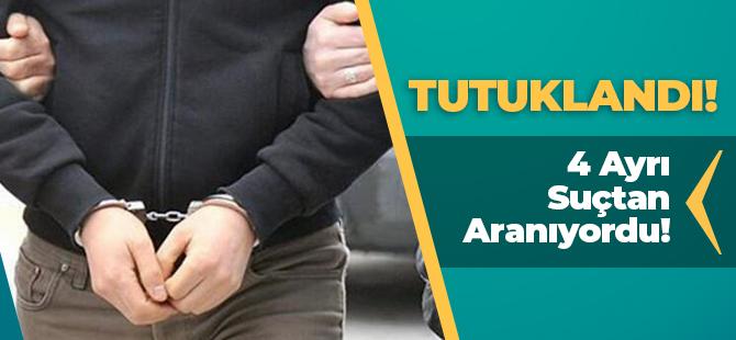 4 AYRI SUÇTAN ARANIYORDU TUTUKLANDI!