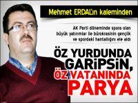 ÖZ YURDUNDA GARİPSİN,ÖZ VATANINDA PARYA