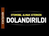 OTOMOBİL ALMAK İSTERSEN DOLANDIRILDI