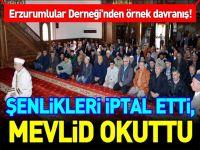 ŞENLİKLERİ İPTAL ETTİ, MEVLİD OKUTTU