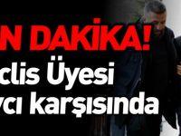 MHP İL GENEL MECLİS ÜYESİ SAVCI KARŞISINDA