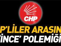 CHP'LİLER ARASINDA 'İNCE' POLEMİĞİ