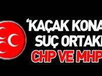 'KAÇAK KONAK'IN SUÇ ORTAKLARI CHP VE MHP'DİR'