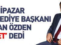 """BAŞKAN ÖZDEN """"EVET"""" DEDİ"""