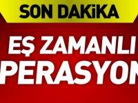 7 İLDE EŞ ZAMANLI OPERASYON