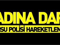 KADINA DARP ANONSU POLİSİ HAREKETLENDİRDİ
